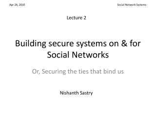 Building secure systems on & for Social Networks