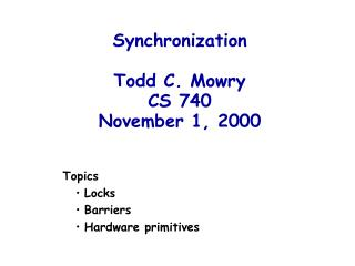 Synchronization Todd C. Mowry CS 740 November 1, 2000