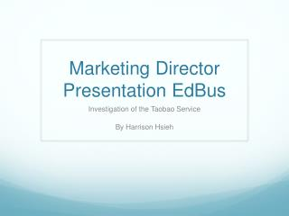 Marketing Director  Presentation  EdBus
