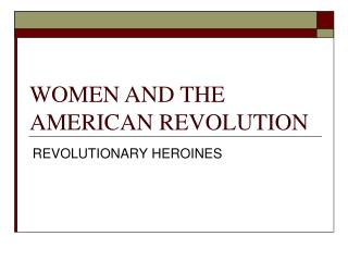 WOMEN AND THE AMERICAN REVOLUTION