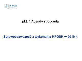 pkt. 4 Agendy spotkania Sprawozdawczość z wykonania KPOŚK w 2010 r.