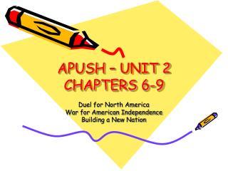 APUSH – UNIT 2 CHAPTERS 6-9