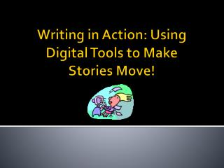 Writing in Action: Using Digital Tools to Make Stories Move!