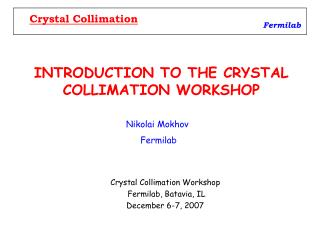 INTRODUCTION TO THE CRYSTAL COLLIMATION WORKSHOP