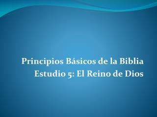 Principios Básicos de la Biblia Estudio 5: El Reino de Dios