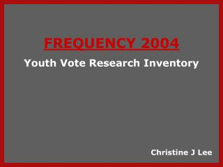 FREQUENCY 2004 Youth Vote Research Inventory
