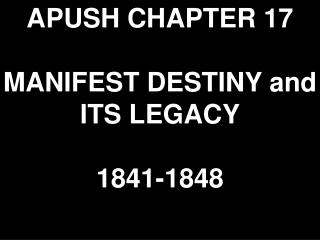 APUSH CHAPTER 17 MANIFEST DESTINY and ITS LEGACY 1841-1848