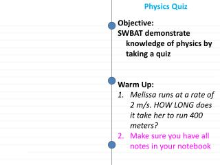 Objective: SWBAT  demonstrate knowledge of physics by taking a quiz Warm Up: