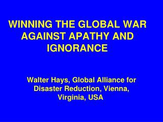 WINNING THE GLOBAL WAR AGAINST APATHY AND IGNORANCE