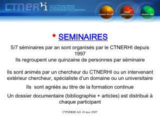 SEMINAIRES 5/7 séminaires par an sont organisés par le CTNERHI depuis 1997