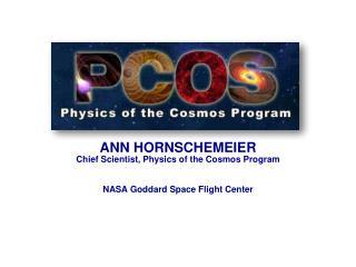 ANN HORNSCHEMEIER Chief Scientist, Physics of the Cosmos Program NASA Goddard Space Flight Center