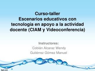 Instructores:  Cobián Alcaraz Wendy Gutiérrez Gómez Manuel