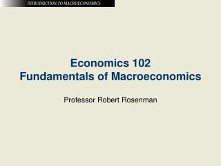 Economics 102 Fundamentals of Macroeconomics