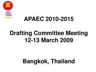 APAEC 2010-2015  Drafting Committee Meeting 12-13 March 2009 Bangkok, Thailand