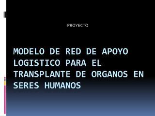 MODELO DE RED DE APOYO LOGISTICO PARA EL TRANSPLANTE DE ORGANOS EN  Seres  HUMANOS