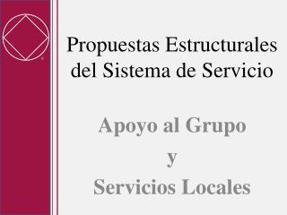 Propuestas Estructurales del Sistema de Servicio