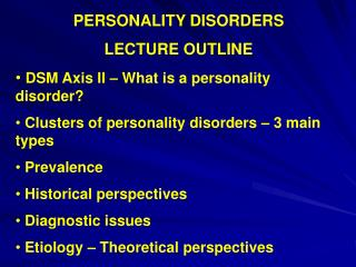 PERSONALITY DISORDERS LECTURE OUTLINE DSM Axis II – What is a personality disorder?