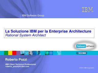 La Soluzione IBM per la Enterprise Architecture Rational System Architect