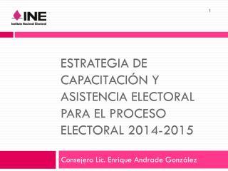 ESTRATEGIA DE CAPACITACIÓN Y ASISTENCIA ELECTORAL PARA EL PROCESO ELECTORAL 2014-2015