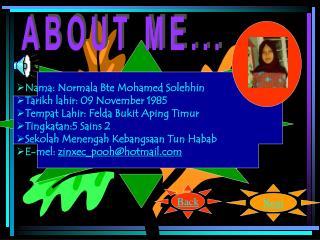 Nama: Normala Bte Mohamed Solehhin Tarikh lahir: 09 November 1985