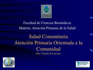 Salud Comunitaria Atención Primaria Orientada a la Comunidad Dra. Claudia E Lascano