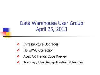 Data Warehouse User Group April 25, 2013