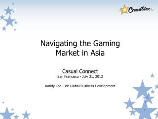 Navigating the Gaming  Market in Asia Casual Connect San Francisco - July 31, 2013