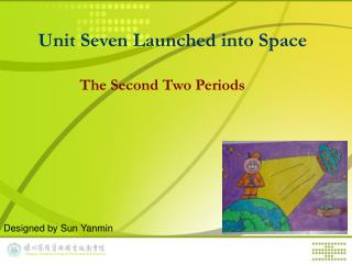 Unit Seven Launched into Space