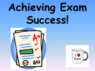 Achieving Exam Success!