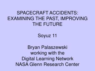 SPACECRAFT ACCIDENTS: EXAMINING THE PAST, IMPROVING THE FUTURE Soyuz 11