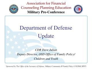 Department of Defense Update CDR Dave Julian Deputy Director, OSD Office of Family Policy/