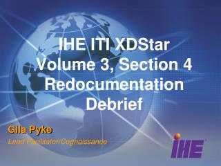 IHE ITI XDStar  Volume 3, Section 4 Redocumentation Debrief