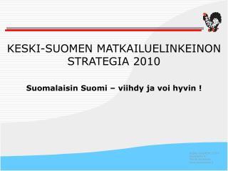 KESKI-SUOMEN MATKAILUELINKEINON STRATEGIA 2010