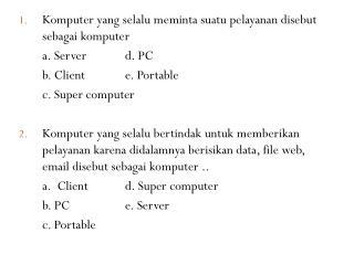 Komputer yang selalu meminta suatu pelayanan disebut sebagai komputer  a. Serverd. PC