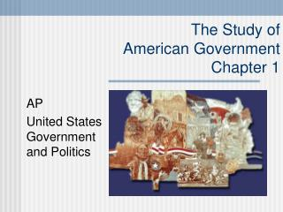 The Study of  American Government Chapter 1