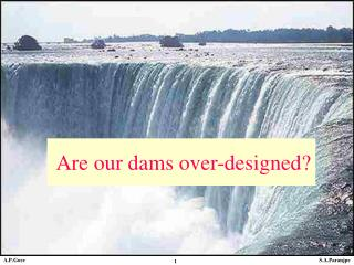 Are our dams over-designed?