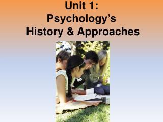 Unit 1: Psychology's  History & Approaches