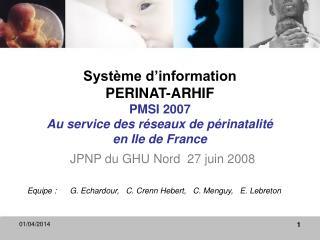 Syst me d information PERINAT-ARHIF PMSI 2007 Au service des r seaux de p rinatalit   en Ile de France
