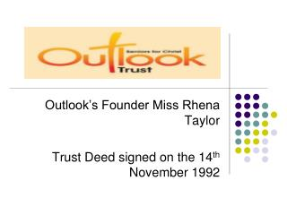 Outlook's Founder Miss Rhena Taylor Trust Deed signed on the 14 th  November 1992