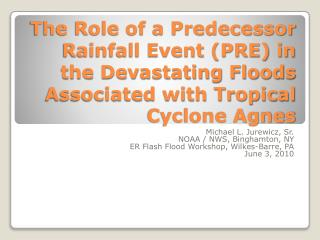 The Role of a Predecessor Rainfall Event PRE in the Devastating Floods Associated with Tropical Cyclone Agnes