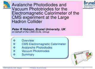 Overview CMS Electromagnetic Calorimeter Avalanche Photodiodes Vacuum Phototriodes Summary
