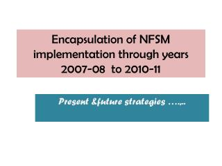 Encapsulation of NFSM implementation through years 2007-08  to 2010-11