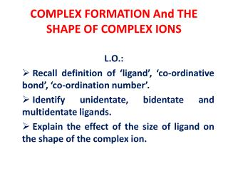 COMPLEX FORMATION And THE SHAPE OF COMPLEX IONS