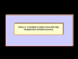 TEMA 11. CONTROL E IMPLANTACI�N DEL MARKETING INTERNACIONAL
