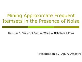 Mining Approximate Frequent Itemsets in the Presence of Noise