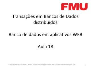 Transações em Bancos de Dados distribuidos Banco de dados em aplicativos WEB Aula 18
