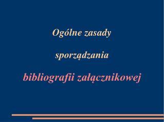 Ogólne zasady sporządzania bibliografii załącznikowej