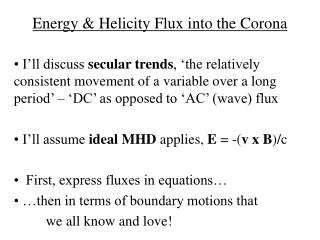 Energy & Helicity Flux into the Corona