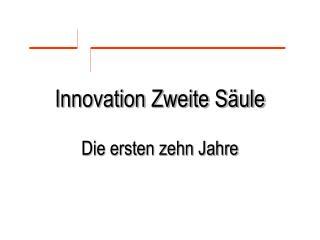Innovation Zweite S�ule Die ersten zehn Jahre