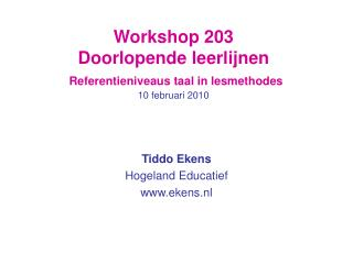 Workshop 203  Doorlopende leerlijnen  Referentieniveaus taal in lesmethodes  10 februari 2010